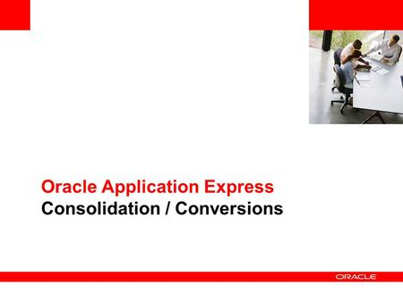 Oracle Application Express Consolidation / Conversions.
