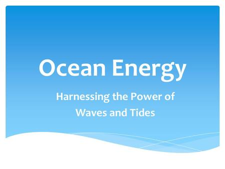 Harnessing the Power of Waves and Tides