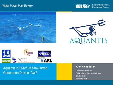1 | Program Name or Ancillary Texteere.energy.gov Water Power Peer Review Aquantis 2.5 MW Ocean-Current Generation Device- AWP Alex Fleming: PI Dehlsen.