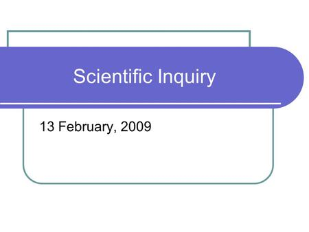 Scientific Inquiry 13 February, 2009. Scientific Inquiry What is it? - Your definition - NSTA Position Statement - Other internet resources.