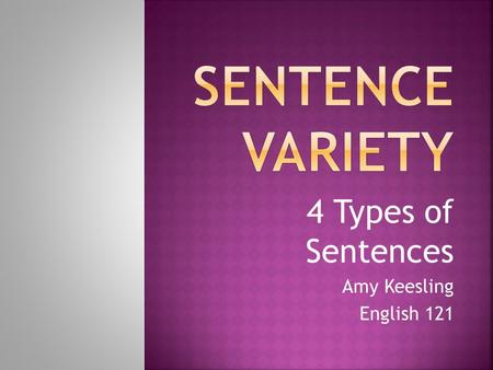 4 Types of Sentences Amy Keesling English 121. 1 st Sentence Type.