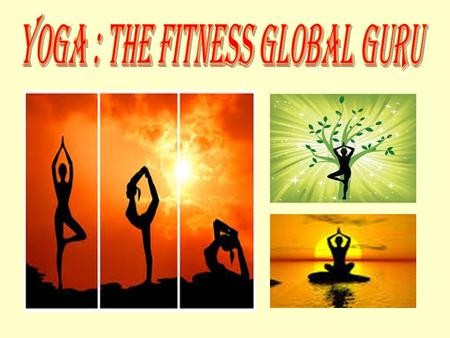 The Global Impact of Yoga Yoga is sweeping across the globe at a dazzling speed, millions are turning to yoga not only to exercise, but also because of.