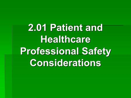 2.01 Patient and Healthcare Professional Safety Considerations
