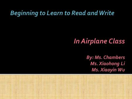 In Airplane Class By: Ms. Chambers Ms. Xiaohong Li Ms. Xiaoyin Wu.