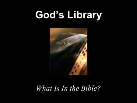 God's Library What Is In the Bible?. The Bible Bible reading and study is a basic requirement of all Christians. One common excuse for not reading the.