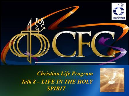Christian Life Program Talk 8 – LIFE IN THE HOLY SPIRIT