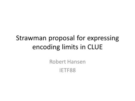 Strawman proposal for expressing encoding limits in CLUE Robert Hansen IETF88.
