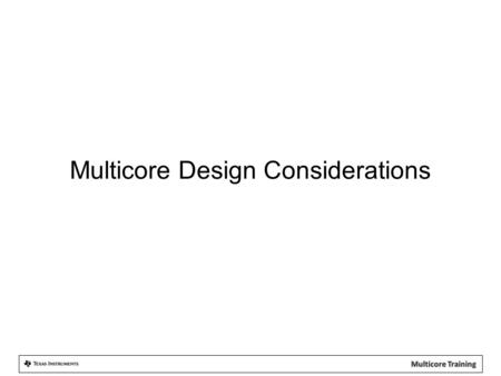 "Multicore Design Considerations. Multicore: The Forefront of Computing Technology ""We're not going to have faster processors. Instead, making software."