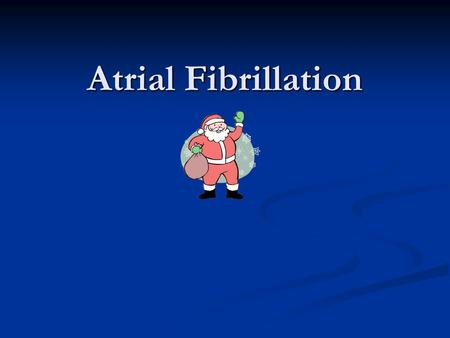 Atrial Fibrillation. Statistics 1.5% of people over 65 have AF 1.5% of people over 65 have AF 5x increased risk of stroke 5x increased risk of stroke.