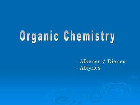 - Alkenes / Dienes - Alkynes Alkenes  The Alkenes form another homologous hydrocarbon series  Each member contains one double covalent bond between.