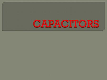 1. Proper understanding of the definition of capacitors. 2. Identify the relationship between a resistor and a capacitor. 3. Calculate capacitance in.