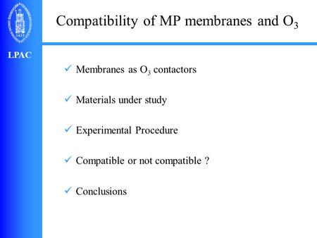 LPAC Compatibility of MP membranes and O 3 Membranes as O 3 contactors Materials under study Experimental Procedure Compatible or not compatible ? Conclusions.
