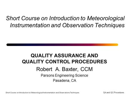 Short Course on Introduction to Meteorological Instrumentation and Observations Techniques QA and QC Procedures Short Course on Introduction to Meteorological.