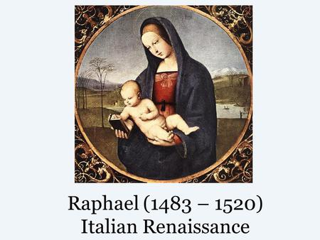 Raphael (1483 – 1520) Italian Renaissance. Italian Renaissance The Renaissance speaks of a time when interest in art and science are renewed after the.