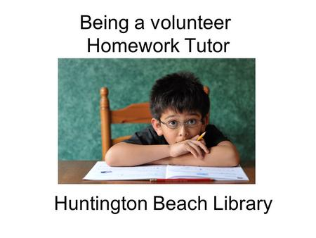 Being a volunteer Homework Tutor Huntington Beach Library.