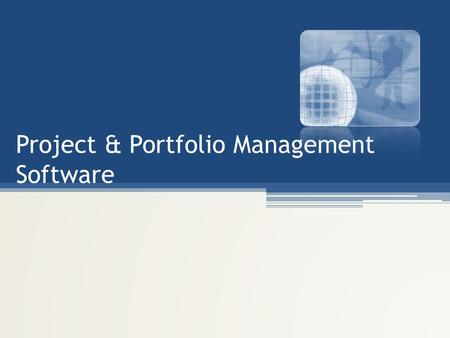 Project & Portfolio Management Software. Definitions and processes Navigation and overview How to create and edit a project: – General details – Resources.