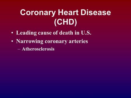 Coronary Heart Disease (CHD) Leading cause of death in U.S. Narrowing coronary arteries –Atherosclerosis.