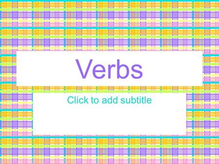 Verbs Click to add subtitle Type 1date What is a verb? Brainstorm a definition.
