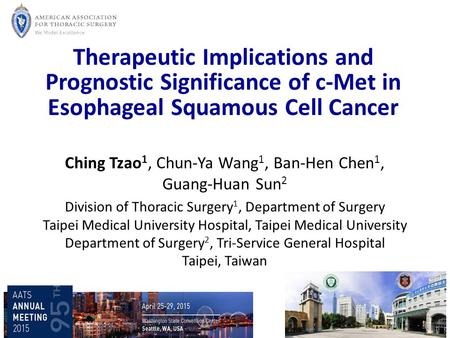 Therapeutic Implications and Prognostic Significance of c-Met in Esophageal Squamous Cell Cancer Ching Tzao 1, Chun-Ya Wang 1, Ban-Hen Chen 1, Guang-Huan.