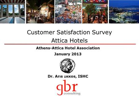 Dr. Aris Ikkos, ISHC Customer Satisfaction Survey Attica Hotels Athens-Attica Hotel Association January 2013.