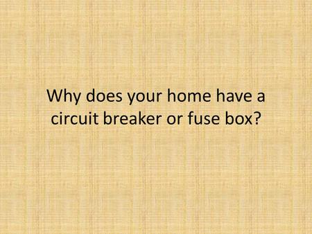 Why does your home have a circuit breaker or fuse box?