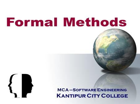 MCA –Software Engineering Kantipur City College. Topics include  Formal Methods Concept  Formal Specification Language Test plan creation Test-case.