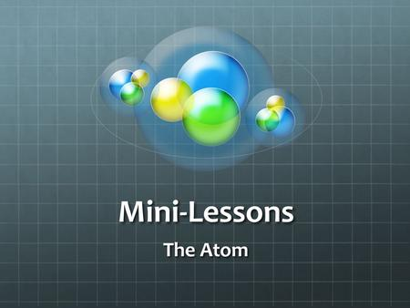 Mini-Lessons The Atom.