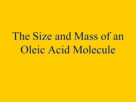The Size and Mass of an Oleic Acid Molecule. 1. Estimate the Width of the drop.