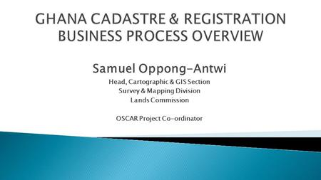 GHANA CADASTRE & REGISTRATION BUSINESS PROCESS OVERVIEW