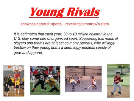 Young Rivals showcasing youth sports…revealing tomorrow's stars It is estimated that each year, 30 to 40 million children in the U.S. play some sort of.
