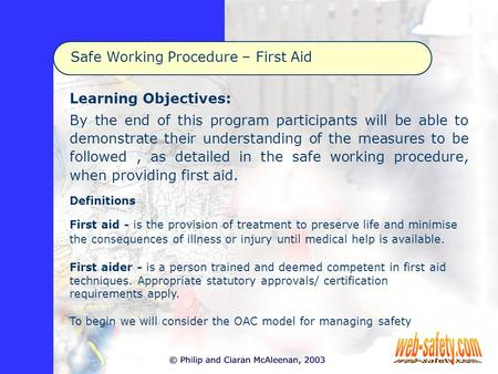 Safe Working Procedure – First Aid Learning Objectives: By the end of this program participants will be able to demonstrate their understanding of the.