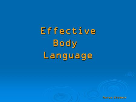 Effective Body Language Marwa Khodeir. Body Language is how you physically present yourself to others. Body language has been proven to be an extremely.