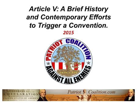 Article V: A Brief History <strong>and</strong> Contemporary Efforts to Trigger a Convention. 2015 Jeff Lewis National Director Richard D. Fry.