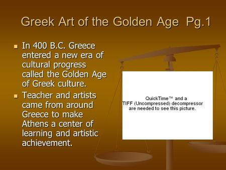 Greek Art of the Golden Age Pg.1 Greek Art of the Golden Age Pg.1 In 400 B.C. Greece entered a new era of cultural progress called the Golden Age of Greek.