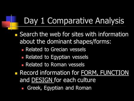 Day 1 Comparative Analysis Search the web for sites with information about the dominant shapes/forms: Related to Grecian vessels Related to Egyptian vessels.