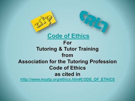 Code of Ethics For Tutoring & Tutor Training from Association for the Tutoring Profession Code of Ethics as cited in