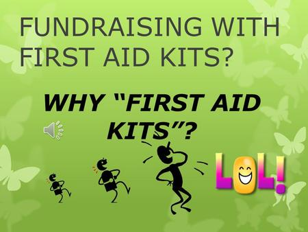 "FUNDRAISING WITH FIRST AID KITS? WHY ""FIRST AID KITS""?"