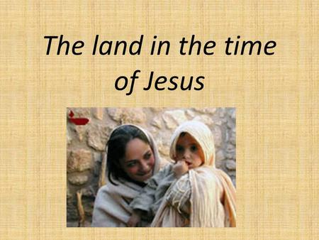 The land in the time of Jesus. Click on the picture below to have a look at Bible Maps online.
