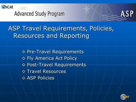ASP Travel Requirements, Policies, Resources and Reporting Pre-Travel Requirements ◊ Pre-Travel Requirements Fly America Act Policy ◊ Fly America Act Policy.