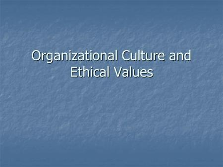 Organizational Culture and Ethical Values. Organizational Culture What is it? What is it? What are the components of culture? What are the components.