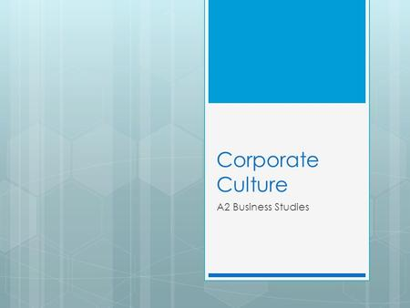 Corporate Culture A2 Business Studies. Aims & Objectives Aim:  To understand organisational culture. Objectives:  Define corporate culture.  Describe.