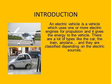 INTRODUCTION An electric vehicle is a vehicle which uses one or more electric engines for propulsion and it gives the energy to the vehicle. There are.