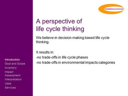 ………………………. A perspective of life cycle thinking We believe in decision making based life cycle thinking. It results in: -no trade-offs in life cycle phases.