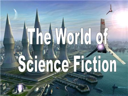 A story of real or imagined science and technology.