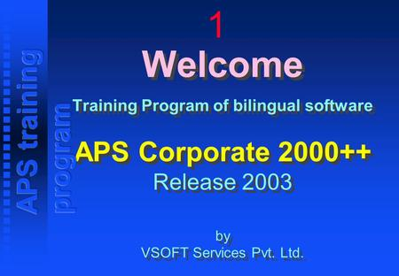 Welcome Training Program of bilingual software APS Corporate 2000++ Release 2003 by VSOFT Services Pvt. Ltd. 1.