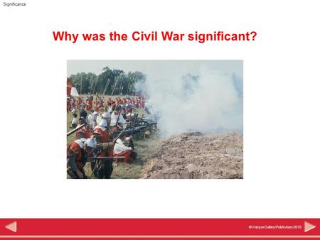 Significance © HarperCollins Publishers 2010 Why was the Civil War significant?