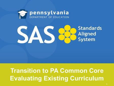 Transition to PA Common Core Evaluating Existing Curriculum 1.