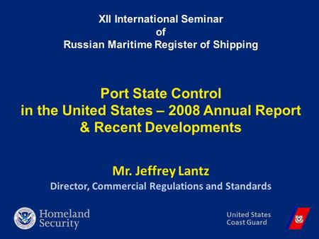 XII International Seminar of Russian Maritime Register of Shipping Port State Control in the United States – 2008 Annual Report & Recent Developments Mr.