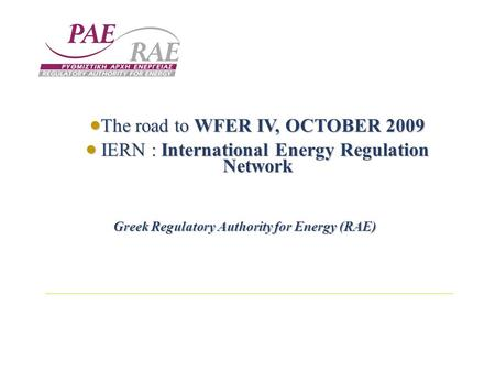  The road to WFER IV, OCTOBER 2009  IERN : International Energy Regulation Network Greek Regulatory Authority for Energy (RAE)