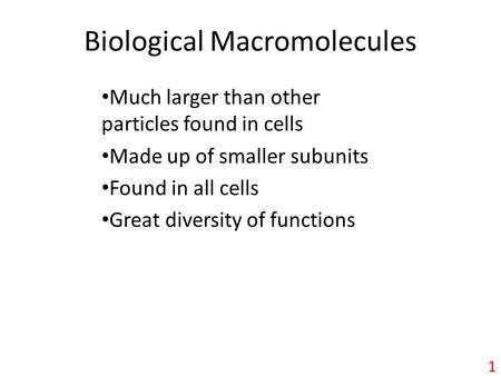 1 Biological Macromolecules Much larger than other particles found in cells Made up of smaller subunits Found in all cells Great diversity of functions.